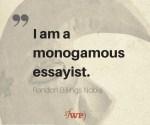 I am a monogamous essayist